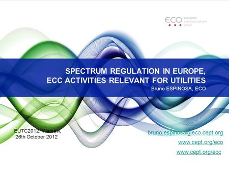 SPECTRUM REGULATION IN EUROPE, ECC ACTIVITIES RELEVANT FOR UTILITIES Bruno ESPINOSA, ECO