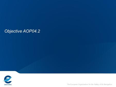 The European Organisation for the Safety of Air Navigation Objective AOP04.2.