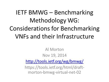 IETF BMWG – Benchmarking Methodology WG: Considerations for Benchmarking VNFs and their Infrastructure Al Morton Nov 19, 2014