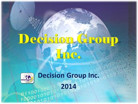 Decision Group Inc. 2014. Contents Introduction and Company Brief Corporate Milestones Globalized Company Solution and Technology Solution Position in.