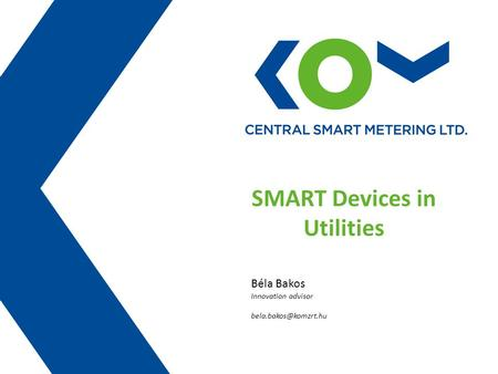 SMART Devices in Utilities Béla Bakos Innovation advisor
