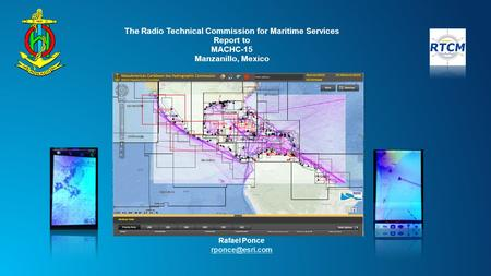The Radio Technical Commission for Maritime Services Report to MACHC-15 Manzanillo, Mexico Rafael Ponce