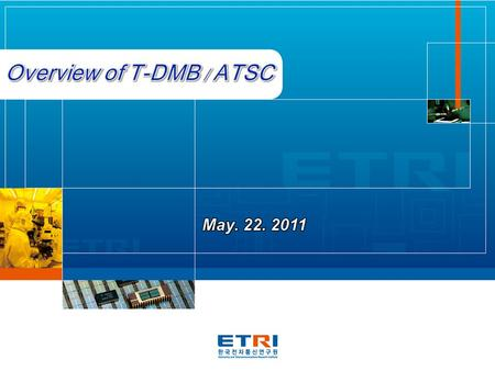 2 I Overview of T-DMB III Overview of ATSC IV Summary II Overview of Advanced T-DMB.