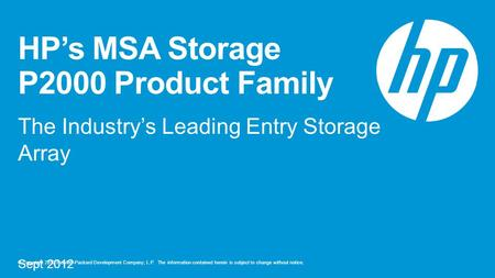 © Copyright 2012 Hewlett-Packard Development Company, L.P. The information contained herein is subject to change without notice. HP's MSA Storage P2000.