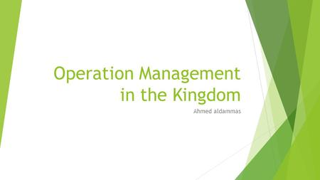 Operation Management in the Kingdom Ahmed aldammas.
