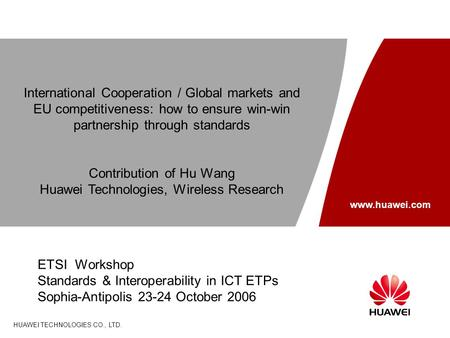 Www.huawei.com HUAWEI TECHNOLOGIES CO., LTD. International Cooperation / Global markets and EU competitiveness: how to ensure win-win partnership through.