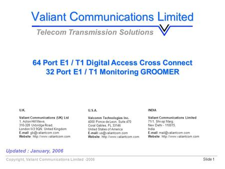Copyright, Valiant Communications Limited -2006Slide 1 64 Port E1 / T1 Digital Access Cross Connect 32 Port E1 / T1 Monitoring GROOMER Updated : January,