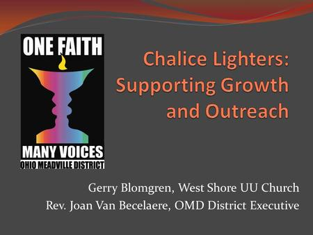 Gerry Blomgren, West Shore UU Church Rev. Joan Van Becelaere, OMD District Executive.