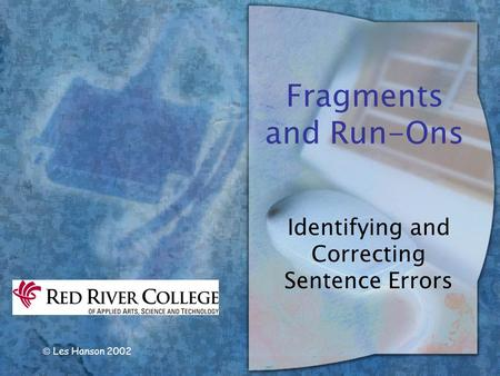  Les Hanson 2002 Fragments and Run-Ons Identifying and Correcting Sentence Errors.