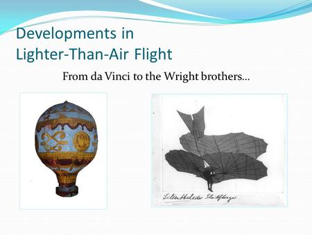 Developments in Lighter-Than-Air Flight From da Vinci to the Wright brothers…
