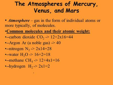 The Atmospheres of Mercury, Venus, and Mars Atmosphere – gas in the form of individual atoms or more typically, of molecules. Common molecules and their.