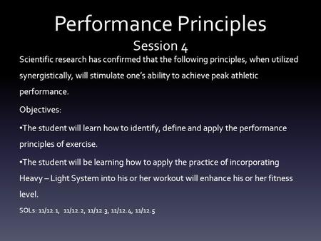 Performance Principles Session 4 Scientific research has confirmed that the following principles, when utilized synergistically, will stimulate one's ability.