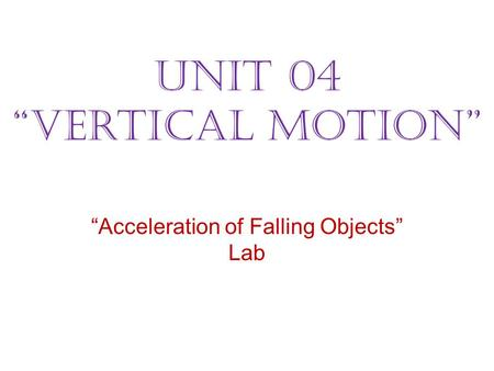 "Unit 04 ""Vertical Motion"" ""Acceleration of Falling Objects"" Lab."