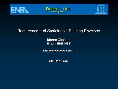 Requirements of Sustainable Building Envelope Marco Citterio Enea – ENE SIST 2006 26 th June.