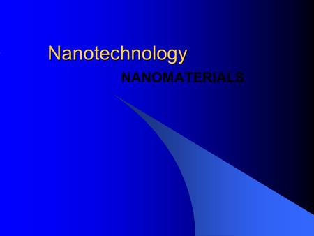 Nanotechnology NANOMATERIALS. Outline What is Nanotechnology? How are nanotechnologies used today? What is the history of Nanotechnology? What is the.