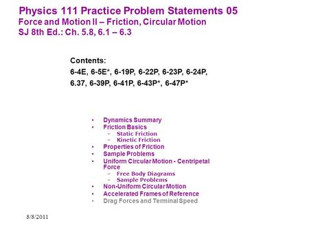 Physics 111 Practice Problem Statements 05 Force and Motion II – Friction, Circular Motion SJ 8th Ed.: Ch. 5.8, 6.1 – 6.3 Contents: 6-4E, 6-5E*, 6-19P,