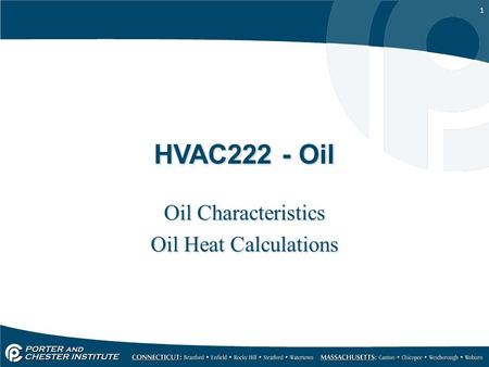 1 HVAC222 - Oil Oil Characteristics Oil Heat Calculations Oil Characteristics Oil Heat Calculations.