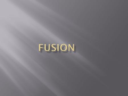 Fusion is the nuclear reaction in which the light atoms align themselves with heaver. At the same time energy released.  Fusion is in the sun and stars.