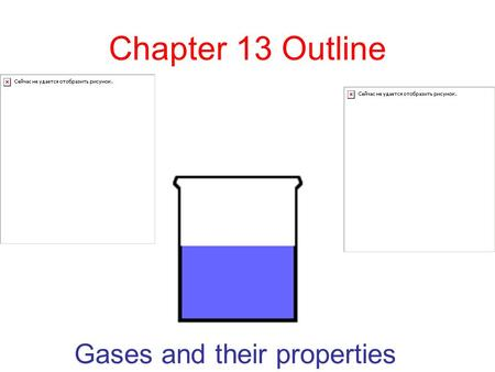 Chapter 13 Outline Gases and their properties Standard #4 The kinetic molecular theory describes the motion of atoms and molecules and explains the properties.