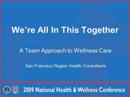 We're All In This Together A Team Approach to Wellness Care San Francisco Region Health Consultants.