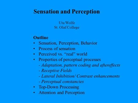 "Outline Sensation, Perception, Behavior Process of sensation Perceived vs. ""real"" world Properties of perceptual processes - Adaptation, pattern coding."