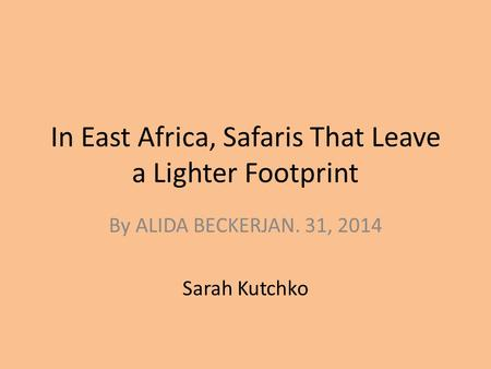 In East Africa, Safaris That Leave a Lighter Footprint By ALIDA BECKERJAN. 31, 2014 Sarah Kutchko.
