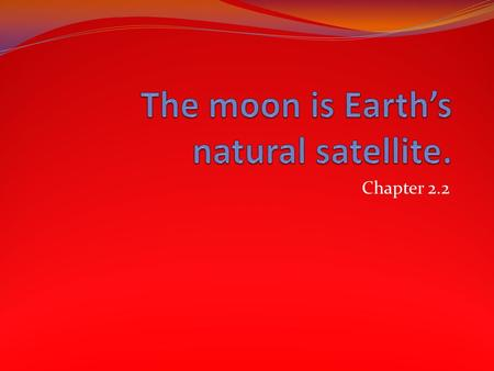 Chapter 2.2. The moon rotates as it orbits 240,000 mi away from the earth It would take a jet 20 days to get to the moon You always see the same side.