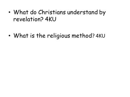 What do Christians understand by revelation? 4KU What is the religious method ? 4KU.