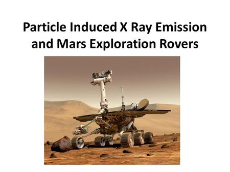 Particle Induced X Ray Emission and Mars Exploration Rovers.