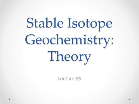 Stable Isotope Geochemistry: Theory