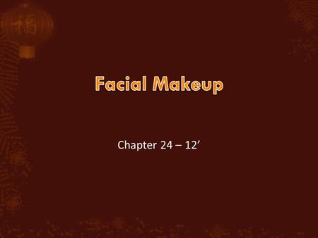 Chapter 24 – 12'.  Emphasize most attractive features/accents  Minimize less attractive features/flaws  For most people makeup should be subtle  Application.