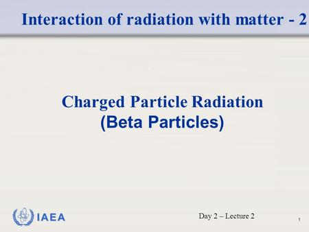 Charged Particle Radiation