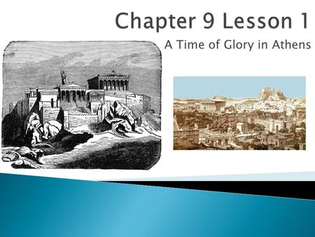 A Time of Glory in Athens.  Analyze the roles of Athens and Sparta in the wars with the Persian Empire  Identify the difference between direct democracy.