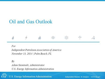 Www.eia.gov U.S. Energy Information Administration Independent Statistics & Analysis Oil and Gas Outlook For Independent Petroleum Association of America.