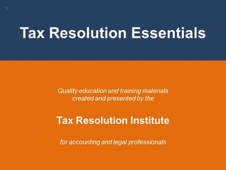 1 Quality education and training materials created and presented by the Tax Resolution Institute for accounting and legal professionals Tax Resolution.