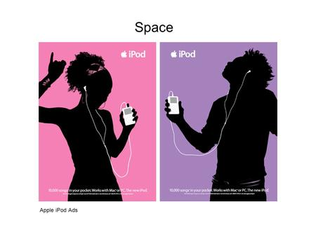 Space Apple iPod Ads. Space is the size, scale, and relationship between objects in both two & three dimensions.