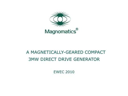 ® A MAGNETICALLY-GEARED COMPACT 3MW DIRECT DRIVE GENERATOR EWEC 2010.