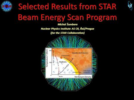 Selected Results from STAR Beam Energy Scan Program Michal Šumbera Nuclear Physics Institute AS CR, Řež/Prague (for the STAR Collaboration) 1 M. Šumbera.