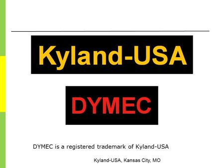 Kyland-USA, Kansas City, MO DYMEC is a registered trademark of Kyland-USA.