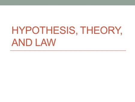 HYPOTHESIS, THEORY, AND LAW. What is a scientific hypothesis? A scientific hypothesis is not an educated guess! Hypotheses are based on: Prior experience.