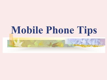 Mobile Phone Tips. It is not only the choice of phone, but how you use it that is important when you want to control the amount of radiation you are exposed.