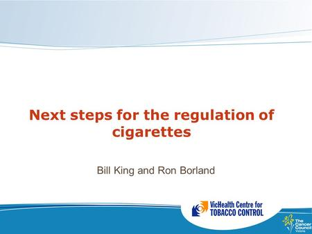 Next steps for the regulation of cigarettes Bill King and Ron Borland.