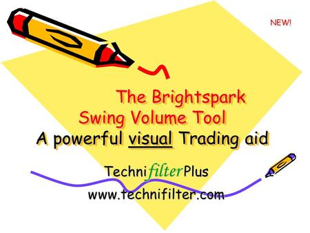 The Brightspark Swing Volume Tool A powerful visual Trading aid The Brightspark Swing Volume Tool A powerful visual Trading aid Techni filter Plus www.technifilter.com.