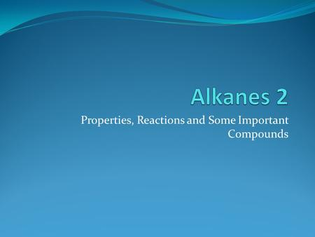 Properties, Reactions and Some Important Compounds.