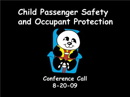 Child Passenger Safety and Occupant Protection Conference Call 8-20-09.