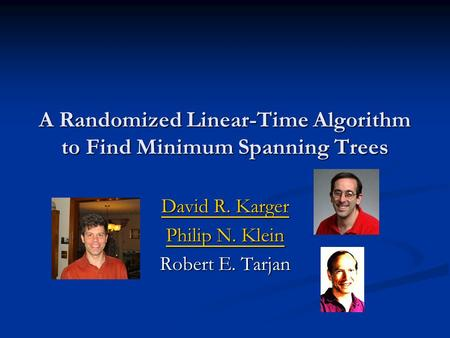 A Randomized Linear-Time Algorithm to Find Minimum Spanning Trees David R. Karger David R. Karger Philip N. Klein Philip N. Klein Robert E. Tarjan.