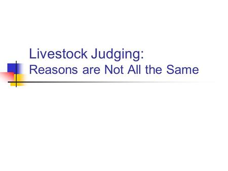 Livestock Judging: Reasons are Not All the Same. Credits The presentation was created by Drew Obermeyer, K- State Agricultural Education Student as partial.