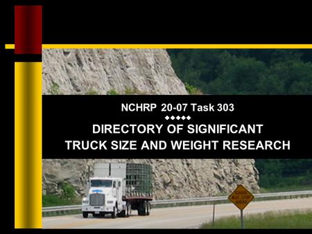 NCHRP 20-07 Task 303  DIRECTORY OF SIGNIFICANT TRUCK SIZE AND WEIGHT RESEARCH.