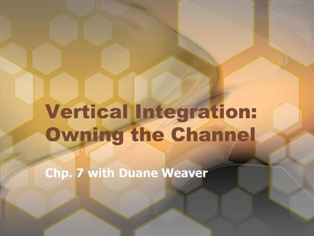 Vertical Integration: Owning the Channel Chp. 7 with Duane Weaver.