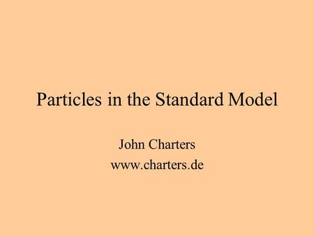 Particles in the Standard Model John Charters www.charters.de.